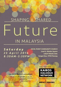 Shaping a Shared Future in Malaysia, Saturaday 23 April 2016, 8:30 AM-3:30 PM, at Excel Point Community Church, Level 4, Pelaka Square, Lebuh Pelaka Satu, Sungai Dua, 11700 Penang